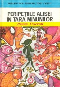 """,,Peripeţiile Alisei în Ţara Minunilor"""", translation by Frida Papadache (Editura Ion Creangă, 1976). Illustrations by Angi Petrescu-Tipărescu"""